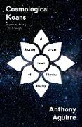 Cover-Bild zu Cosmological Koans: A Journey to the Heart of Physical Reality (eBook) von Aguirre, Anthony