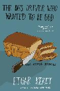 Cover-Bild zu Keret, Etgar: The Bus Driver Who Wanted to Be God & Other Stories