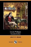Cover-Bild zu Louis Philippe (Illustrated Edition) (Dodo Press) von Abbott, John Stevens Cabot