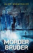 Cover-Bild zu Gabathuler, Alice: Mörderbruder