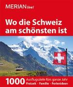 Cover-Bild zu MERIAN live! Reiseführer Wo die Schweiz am schönsten ist von Krammer, Martina