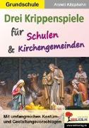 Cover-Bild zu Drei Krippenspiele für Schulen & Kirchengemeinden von Klipphahn, Anneli