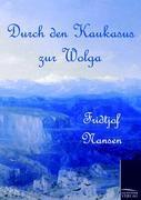 Cover-Bild zu Nansen, Fridtjof: Durch den Kaukasus zur Wolga