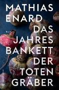 Cover-Bild zu Enard, Mathias: Das Jahresbankett der Totengräber