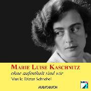 Cover-Bild zu ohne aufenthalt sind wir (Audio Download) von Kaschnitz, Marie Luise