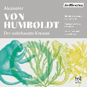 Cover-Bild zu Der unbekannte Kosmos des Alexander von Humboldt (Audio Download) von Humboldt, Alexander von