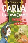 Cover-Bild zu Carla Chamäleon. Wer ist hier der Big Boss? von Gehm, Franziska