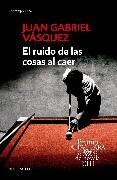 Cover-Bild zu El ruido de las cosas al caer / The Sound of Things Falling von Vasquez, Juan Gabriel