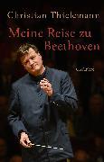 Cover-Bild zu Meine Reise zu Beethoven von Thielemann, Christian