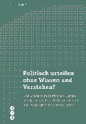 Cover-Bild zu Politisch urteilen ohne Wissen und Verstehen? (E-Book) (eBook) von Caduff, Claudio