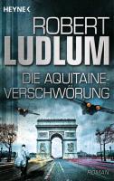 Cover-Bild zu Die Aquitaine-Verschwörung von Ludlum, Robert