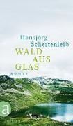 Cover-Bild zu Wald aus Glas (eBook) von Schertenleib, Hansjörg