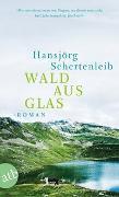 Cover-Bild zu Wald aus Glas von Schertenleib, Hansjörg