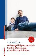 Cover-Bild zu Erziehungsfähigkeit psychisch kranker Eltern richtig einschätzen und fördern (eBook) von Plattner, Anita (Hrsg.)