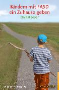 Cover-Bild zu Kindern mit FASD ein Zuhause geben (eBook) von Feldmann, Reinhold
