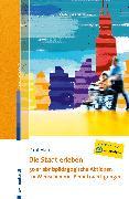 Cover-Bild zu Die Stadt erleben - 50 erlebnispädagogische Aktionen für Menschen mit Beeinträchtigungen (eBook) von Häb, Paul