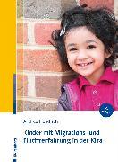 Cover-Bild zu Kinder mit Migrations- und Fluchterfahrung in der Kita (eBook) von Hendrich, Andrea