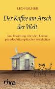 Cover-Bild zu Der Kaffee am Arsch der Welt von Fischer, Leo