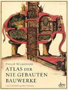 Cover-Bild zu Atlas der nie gebauten Bauwerke von Wilkinson, Philip