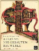 Cover-Bild zu Atlas der nie gebauten Bauwerke (eBook) von Wilkinson, Philip