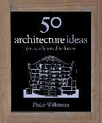 Cover-Bild zu 50 Architecture Ideas You Really Need to Know von Wilkinson, Philip