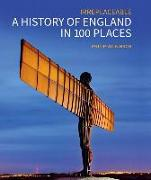 Cover-Bild zu A History of England in 100 Places: Irreplaceable von Wilkinson, Philip