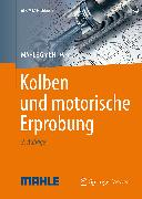 Cover-Bild zu Kolben und motorische Erprobung (eBook) von MAHLE International GmbH (Hrsg.)
