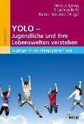 Cover-Bild zu YOLO - Jugendliche und ihre Lebenswelten verstehen (eBook) von Syring, Marcus (Hrsg.)