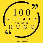 Cover-Bild zu 100 Zitate von Victor Hugo (Audio Download) von Hugo, Victor