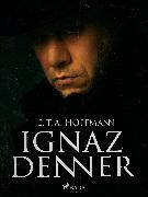 Cover-Bild zu Ignaz Denner (eBook) von Hoffmann, E.T.A.