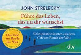 Cover-Bild zu Führe das Leben, das du dir wünschst von Strelecky, John