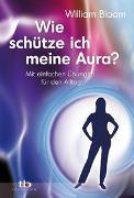 Cover-Bild zu Wie schütze ich meine Aura? von Bloom, William