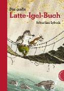 Cover-Bild zu Latte Igel: Das große Latte-Igel-Buch von Lybeck, Sebastian