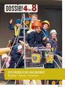 Cover-Bild zu Dossier «4 bis 8»: ERSTAUNLICHE BAUWERKE von Autorinnenteam