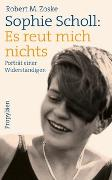 Cover-Bild zu Sophie Scholl: Es reut mich nichts von Zoske, Robert M.