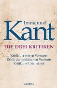 Cover-Bild zu Die drei Kritiken - Kritik der reinen Vernunft. Kritik der praktischen Vernunft. Kritik der Urteilskraft