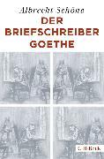 Cover-Bild zu Der Briefschreiber Goethe (eBook) von Schöne, Albrecht