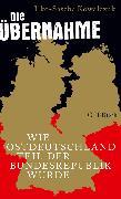 Cover-Bild zu Die Übernahme (eBook) von Kowalczuk, Ilko-Sascha