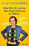 Cover-Bild zu Wie Dirk B. lernte, den Kapitalismus zu lieben von Schubert, Olaf