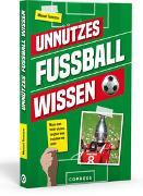 Cover-Bild zu Tonezzer, Manuel: Unnützes Fußballwissen. Muss man nicht wissen, vergisst man trotzdem nie mehr