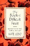 Cover-Bild zu The Book of Difficult Fruit (eBook) von Lebo, Kate