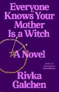 Cover-Bild zu Everyone Knows Your Mother Is a Witch (eBook) von Galchen, Rivka