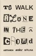 Cover-Bild zu To Walk Alone in the Crowd (eBook) von Molina, Antonio Muñoz