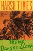 Cover-Bild zu Harsh Times (eBook) von Vargas Llosa, Mario