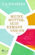 Cover-Bild zu Meine Mutter, sein Exmann und ich von Wegberg, T. A.