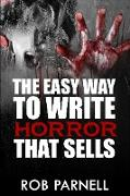 Cover-Bild zu The Easy Way to Write Horror That Sells (eBook) von Parnell, Rob