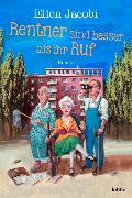 Cover-Bild zu Rentner sind besser als ihr Ruf von Jacobi, Ellen