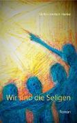 Cover-Bild zu Wir sind die Seligen (eBook) von Iserhot-Hanke, Stefan