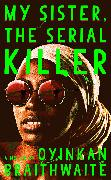 Cover-Bild zu My Sister, the Serial Killer (eBook) von Braithwaite, Oyinkan
