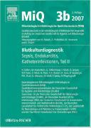 Cover-Bild zu MIQ 03b: Blutkulturdiagnostik - Sepsis, Endokarditis, Katheterinfektionen (Teil II) von Mauch, H. (Hrsg.)
